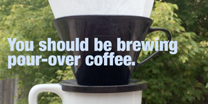 You should be brewing pour-over coffee.